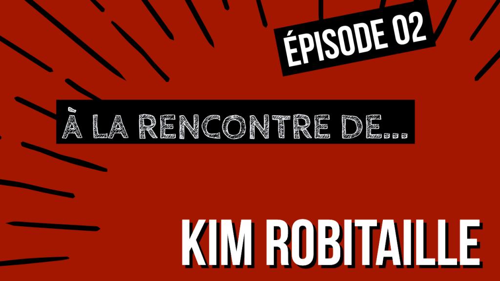 [INTERVIEW] À la rencontre de …  Kim ROBITAILLE
