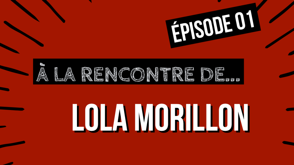 [INTERVIEW] À la rencontre de … Lola MORILLON