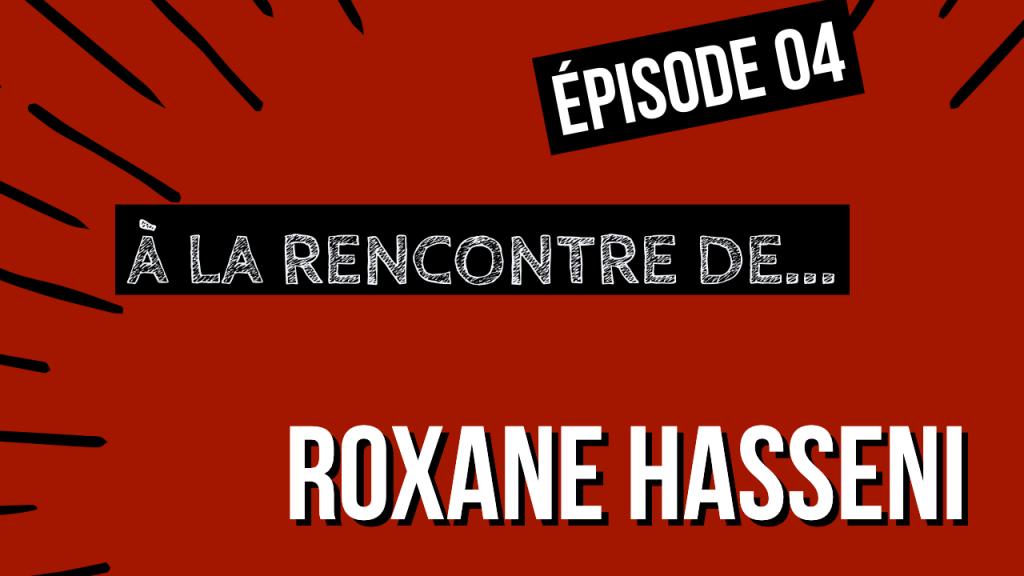 [ÉPISODE 4] À La rencontre de Roxane HASSENI !