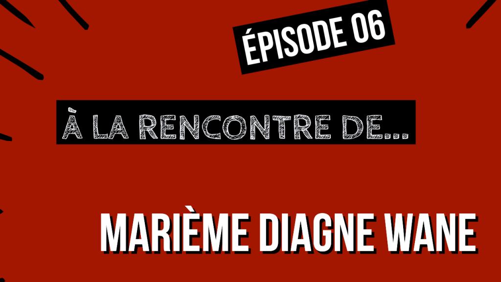 [ÉPISODE 6] À La rencontre de … Marième DIAGNE WANE