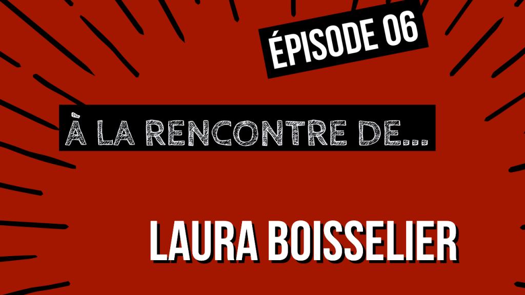 [ÉPISODE 7] À La rencontre de Laura BOISSELIER !
